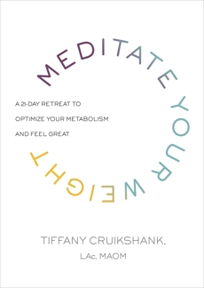 Meditate Your Weight: A 21-Day Retreat to Optimize Your Metabolism and Feel Great, Cruikshank, Tiffany