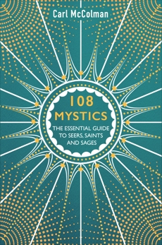 108 Mystics: The Essential Guide to Seers, Saints and Sages, Mccolman, Carl