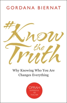 #KnowTheTruth: Why Knowing Who You Are Changes Everything, Biernat, Gordana