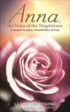 Anna, the Voice of the Magdalenes: A Sequel to Anna, Grandmother of Jesus, Heartsong, Claire