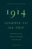 1914 - Goodbye to All That: Writers on the Conflict Between Life and Art, Shafak, Elif & Winterson, Jeanette & Mortier, Erwin & Toibin, Colm