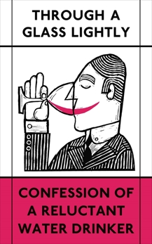 Through a Glass Lightly: Confession of a Reluctant Water Drinker, Greg, Thomas Tylston