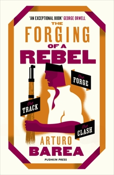 The Forging of a Rebel: The Forge, The Track and The Clash, Barea, Arturo