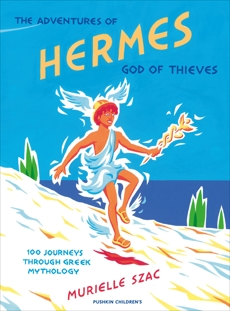 The Adventures of Hermes, God of Thieves: 100 Journeys Through Greek Mythology, Szac, Murielle