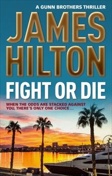 Fight or Die: A Gunn Brothers Thriller, Hilton, James