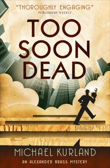 Too Soon Dead: An Alexander Brass Mystery 1, Kurland, Michael