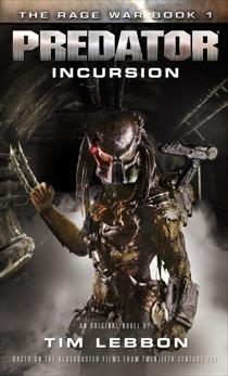 Predator - Incursion: The Rage War 1, Lebbon, Tim