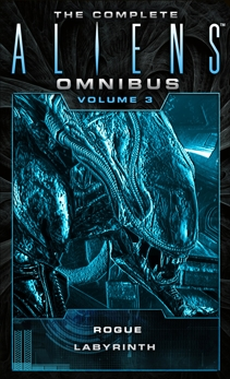 The Complete Aliens Omnibus: Volume Three (Rogue, Labyrinth): (Rogue, Labyrinth), Schofield, Sandy & Perry, Stephani Danelle