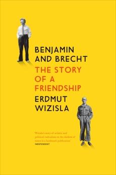 Benjamin and Brecht: The Story of a Friendship, Wizisla, Erdmut