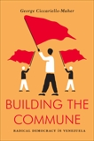 Building the Commune: Radical Democracy in Venezuela, Ciccariello-Maher, George