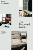 The Perpetual Guest: Art in the Unfinished Present, Schwabsky, Barry