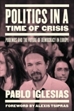 Politics in a Time of Crisis: Podemos and the Future of Democracy in Europe, Iglesias, Pablo
