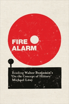 Fire Alarm: Reading Walter Benjamin's 'On the Concept of History', Lowy, Michael