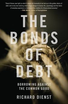 The Bonds of Debt: Borrowing Against the Common Good, Dienst, Richard