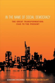 In the Name of Social Democracy: The Great Transformation, 1945 to the Present, Moschonas, Gerassimos