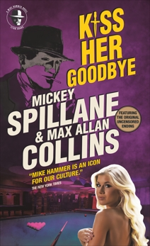 Mike Hammer - Kiss Her Goodbye, Spillane, Mickey & Allan Collins, Max