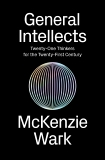 General Intellects: Twenty-Five Thinkers for the Twenty-First Century, Wark, McKenzie