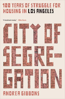 City of Segregation: 100 Years of Struggle for Housing in Los Angeles, Gibbons, Andrea