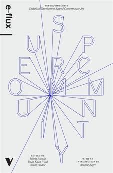 Supercommunity: Diabolical Togetherness Beyond Contemporary Art, E-Flux