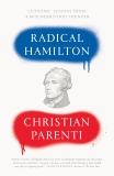 Radical Hamilton: Economic Lessons from a Misunderstood Founder, Parenti, Christian