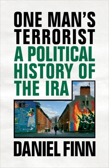 One Man's Terrorist: A Political History of the IRA, Finn, Daniel