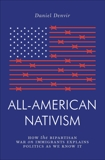 All-American Nativism: How the Bipartisan War on Immigrants Explains Politics as We Know It, Denvir, Daniel