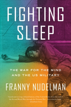 Fighting Sleep: The War for the Mind and the US Military, Nudelman, Franny