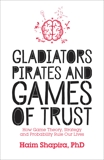 Gladiators, Pirates and Games of Trust: How Game Theory, Strategy and Probability Rule Our Lives, Shapira, Haim