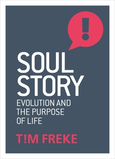 Soul Story: Evolution and The Purpose of Life, Freke, Tim