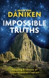 Impossible Truths: Amazing Evidence of Extraterrestrial Contact, Von Daniken, Erich