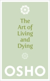 The Art of Living and Dying: Celebrating Life and Celebrating Death, Osho
