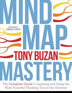Mind Map Mastery: The Complete Guide to Learning and Using the Most Powerful Thinking Tool in the Universe, Buzan, Tony