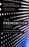 The Premonition Code: The Science of Precognition, How Sensing the Future Can Change Your Life, Cheung, Theresa & Mossbridge, Julia