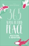 365 Ways to Find Peace: Meditations & Inspirations, Braybrooke, Marcus
