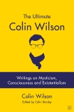 The Ultimate Colin Wilson: Writings on Mysticism, Consciousness and Existentialism, Stanley, Colin & Wilson, Colin