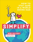 Simplify: How to Stay Sane in a World Going Mad, Hillary, Bob