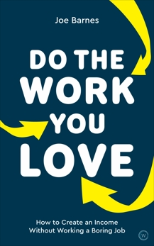 Do the Work You Love: How to Create an Income without Working a Boring Job, Barnes, Joe