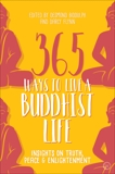 365 Ways to Live a Buddhist Life: Insights on Truth, Peace and Enlightenment,