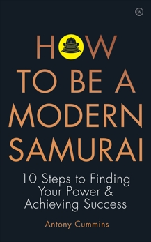 How To Be a Modern Samurai: 10 Steps To Finding Your Power & Achieving Success, Cummins, Antony