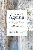 In Praise of Ageing: Awakening to Old Age with Wisdom and Compassion, Shalev, Carmel
