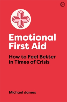 Emotional First Aid: How to Feel Better in Times of Crisis, James, Michael