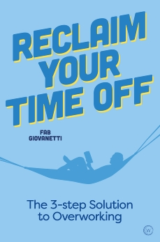Reclaim Your Time Off: The Three-step Solution to Overworking, Giovanetti, Fab