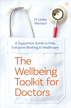 The Wellbeing Toolkit for Doctors: A Supportive Guide to Help Everyone Working in Healthcare, Morrison, Lesley