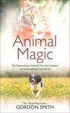 Animal Magic: The Extraordinary Proof of Our Pets' Intuition and Unconditional Love for Us, Smith, Gordon
