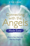 Connecting with the Angels Made Easy: How to See, Hear and Feel Your Angels, Gray, Kyle