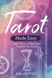 Tarot Made Easy: Learn How to Read and Interpret the Cards, Arnold, Kim