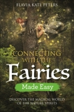 Connecting with the Fairies Made Easy: Discover the Magical World of the Nature Spirits, Peters, Flavia Kate