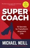 Supercoach: 10 Secrets To Transform Anyone's Life - 10th Anniversary Edition, Neill, Michael