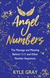 Angel Numbers: The Message and Meaning Behind 11:11 and Other Number Sequences, Gray, Kyle