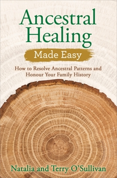Ancestral Healing Made Easy: How to Resolve Ancestral Patterns and Honour Your Family History, O'Sullivan, Terry & O'Sullivan, Natalia